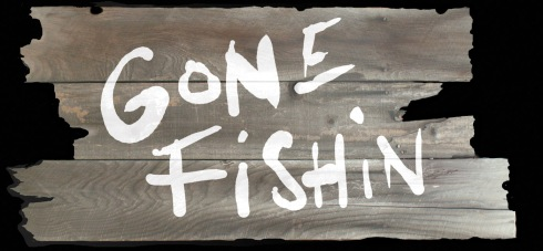 Gone Fishin...